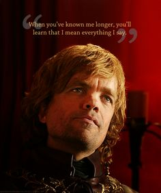 Tyrion Lannister, Game of Thrones. If George RR Martin doesn't let Tyrion live happily ever after - I will never forgive him! Game Of Thrones Tyrion, Game Of Thrones Quotes, Game Of Thrones Funny, George Rr Martin, Cs Lewis, Jrr Tolkien, Neil Gaiman, John Green, Oscar Wilde