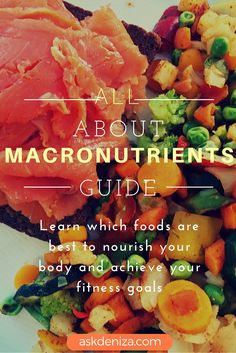 Macronutrients Guide | http://askdeniza.com/category/nutrition/all-about-macronutrients/