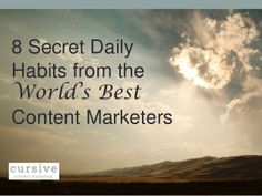 8 Secret Daily Habits of the World's Best Content Marketers by Cursive Content Marketing via @SlideShare