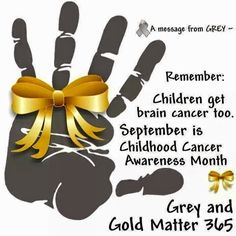 I'm going gold in September for childhood cancer awareness month and Grey in May for childhood brain cancer!!
