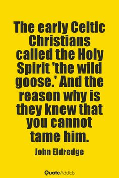 The early Celtic Christians called the H by John Eldredge | Quote ...