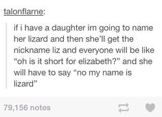 I am gonna name my daughter lizard