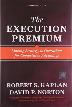 The Execution Premium: Linking Strategy to Operations for Competitive Advantage by Robert S Kaplan http://www.amazon.co.uk/dp/142212116X/ref=cm_sw_r_pi_dp_p7hdvb0Y9GE6P