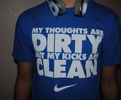"""Nike """"My thoughts are dirty but my kicks are clean"""" T-shirt"""