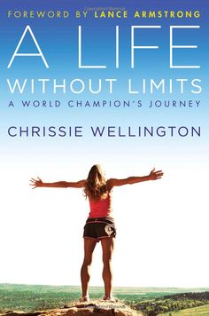 Amazon.com: A Life Without Limits: A World Champion's Journey (9781455505579): Chrissie Wellington, Lance Armstrong: Books