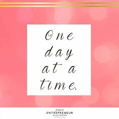 Take one day at a time