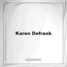 Karen Defrank: Page about Karen Defrank #member #website #sysoon #about
