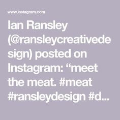 """Ian Ransley (@ransleycreativedesign) posted on Instagram: """"meet the meat. #meat #ransleydesign #designz"""" • May 8, 2020 at 11:06pm UTC May 8th, Meet, Photos, Instagram, Pictures"""