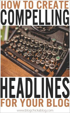 Everything you need to know about crafting Headlines that will be CLICKED! Blogging Tips   How to Blog