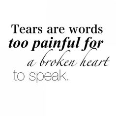 tears are words too painful for a broken heart to speak - Google Search