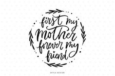 First my mother forever my friend, Mothers day SVG, Svg cut file, Love svg, Heart Svg, svg cutfile, Motherhood Svg, Handlettered Svg,