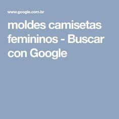 moldes camisetas femininos - Buscar con Google