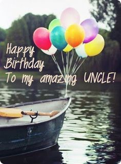 Happy Birthday wishes quotes for uncle: to my amazing uncle