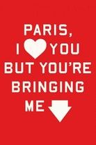 "Paris, I Love You but You're Bringing Me Down by Rosecrans Baldwin   ""Until then, Paris was forever one day soon."""