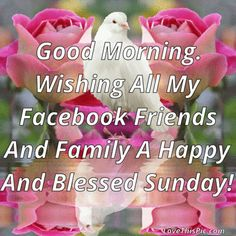 Good Morning Wishing My Facebook Friends A Happy Sunday Daily