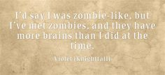 I'd say I was zombie-like, but I've met zombies, and they have more brains than I did at the time.