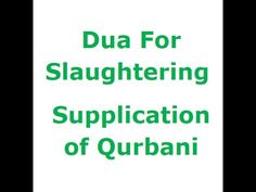 English Dua For Slaughtering Supplication of Qurbani. Visit: https://www.youtube.com/watch?v=UGjuaR6P348