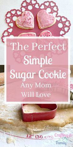 The perfect sugar cookie for Mother's Day or Valentines Day, simple and easy