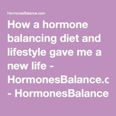 How a hormone balancing diet and lifestyle gave me a new life - HormonesBalance.com - HormonesBalance.com