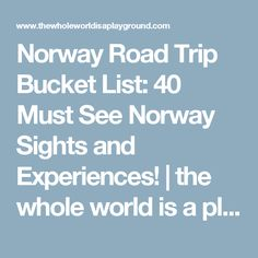 Norway Road Trip Bucket List: 40 Must See Norway Sights and Experiences! | the whole world is a playground
