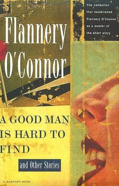 "In ""A Good Man is Hard to Find,"" Flannery O'Connor pushes the concept of right and wrong/good and evil to the extreme as her characters fight for survival and become enlightened — through death. Description from flavorwire.com. I searched for this on bing.com/images"