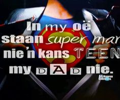 My dad, my superman Wise Quotes, Qoutes, Wise Sayings, Afrikaans Quotes, Father's Day, My Superman, Mother And Father, Mothers, True Words