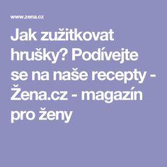 Jak zužitkovat hrušky? Podívejte se na naše recepty - Žena.cz - magazín pro ženy