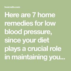Here are 7 home remedies for low blood pressure, since your diet plays a crucial role in maintaining your blood pressure. Dialysis Diet, Low Blood Pressure, Home Remedies, Plays, Math, Games, Math Resources, Home Health Remedies, Natural Home Remedies