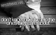 Here's to the kids who don't know how to help ones they care about
