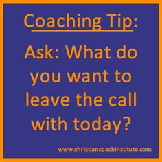 #Coaching tip: Ask: What do you want to leave the call with today?