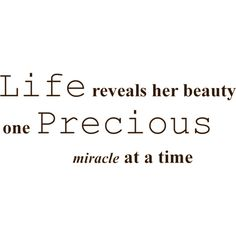 precious life.png ❤ liked on Polyvore featuring phrase, quotes, saying and text