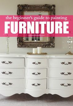 The beginner's guide to painting furniture. Great tips!