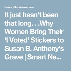It just hasn't been that long.Why Women Bring Their 'I Voted' Stickers to Susan B. Vote Sticker, The Fragile, I Voted, In High School, Bring It On, Stickers, News, Inspiration, Women
