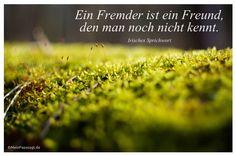 Mein Papa sagt...  Ein Fremder ist ein Freund, den man noch nicht kennt. Irisches Sprichwort   #Zitate #deutsch #quotes      Weisheiten & Zitate TÄGLICH NEU auf www.MeinPapasagt.de