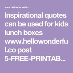 Inspirational quotes can be used for kids lunch boxes www.hellowonderful.co post 5-FREE-PRINTABLE-INSPIRATIONAL-CHILDREN----S-QUOTES