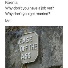 Life meme about parental pressures made from a funny picture of a broken sign of 'Please Stay Off The Grass' which now reads 'Ease Off The Ass'.
