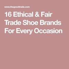 16 Ethical & Fair Trade Shoe Brands For Every Occasion
