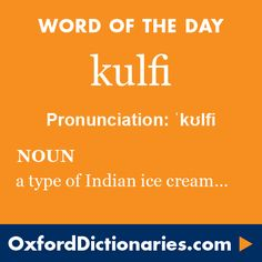 kulfi (noun): a type of Indian ice cream, typically served in the shape of a cone. Word of the Day for 20 August 2016. #WOTD #WordoftheDay #kulfi