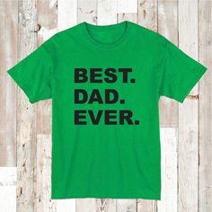 Best Dad Ever Custom Tee Gift _ Father Day Custom T-Shirts _ Custom Tees for Dad _ Dads Birthday T-Shirt Gift _ Prime Decals