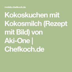 Kokoskuchen mit Kokosmilch (Rezept mit Bild) von Aki-One | Chefkoch.de