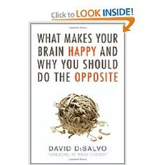What Makes Your Brain Happy and Why You Should Do the Opposite by Scientist David DiSalvo