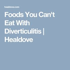 List Of Foods You Can T Eat With Diverticulitis