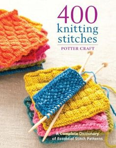 400 Knitting Stitches: A Complete Dictionary of Essential Stitch Patterns: Amazon.co.uk: Potter Craft: Books