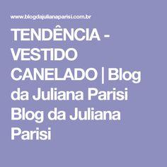 TENDÊNCIA - VESTIDO CANELADO | Blog da Juliana Parisi Blog da Juliana Parisi