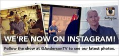 The show is now on Instagram! Follow us at  @AndersonTV to see all our latest photos.