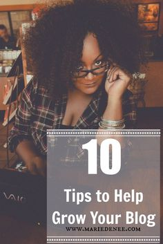 10 Tips to Help Grow Your Blog on http://MarieDenee.com