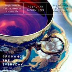 Simple rituals to inject more beauty into your everyday. Become a romancer #RomanceTheEveryday #February #Mornings