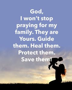 God, I won't stop praying for my family, They are yours. Guide them. Heal them. Protect them. Save them! Prayer Scriptures, Bible Prayers, Faith Prayer, God Prayer, Prayer Quotes, Bible Verses Quotes, Faith In God, Faith Quotes, Christ Quotes