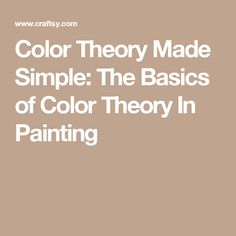 Color Theory Made Simple: The Basics of Color Theory In Painting