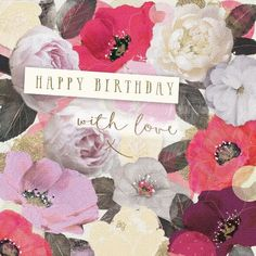 """A pretty floral birthday card featuring gorgeous flowers and gold accents. With caption: """"Happy Birthday with love x"""" Birthday Wishes Flowers, Happy Birthday Wishes Cards, Happy Birthday Flower, Happy Birthday Pictures, Birthday Blessings, Birthday Love, Happy 11th Birthday, Happy Birthday Gorgeous, Birthday Background"""